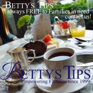 Betty's Tips are always free to families in need. Contact us!